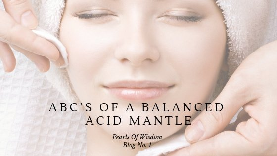 ABC's of a Balanced Acid Mantle